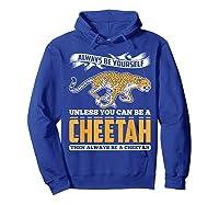 Cheetah Cheetah Tshrirt Always Be Yourself Shirts Hoodie Royal Blue