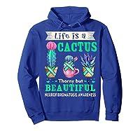 Life Is A Cactus Neurofibromatosis Awareness T-shirt Hoodie Royal Blue