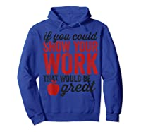 Funny Math Tea If You Could Just Show Your Work Shirts Hoodie Royal Blue