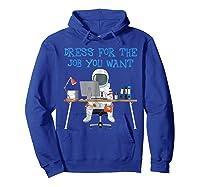 Dress For The Job You Wan Funny Astronaut Shirts Hoodie Royal Blue
