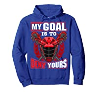 My Goal Is To Deny Yours Lacrosse Goalie & Defender T-shirt Hoodie Royal Blue