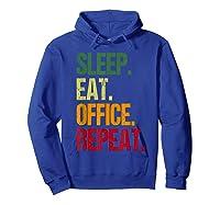 Eat Sleep Office Repeat Office Hamster Wheel Gift T-shirt Hoodie Royal Blue