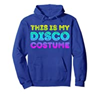 This Is My Disco Costume T-shirt Disco Party Shirt T-shirt Hoodie Royal Blue