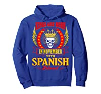 Kings Are Born In November With Spanish Blood Shirts Hoodie Royal Blue