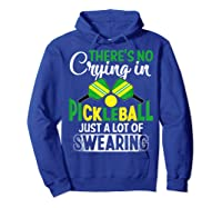 No Crying In Pickleball Gift Pickle Ball Player Pickleball T-shirt Hoodie Royal Blue