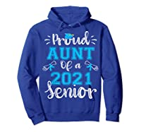 Proud Aunt Of A Class Of 2021 Senior Funny Graduation Gift T-shirt Hoodie Royal Blue