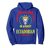 Kings Are Born In August With Ecuadorian Blood Shirts Hoodie Royal Blue