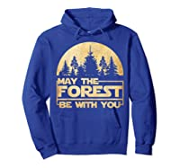 May The Forest Be With You T-shirt Hoodie Royal Blue