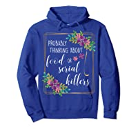 Probably Thinking About Food Or Serial Killers Shirt T-shirt Hoodie Royal Blue