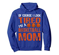 Basketball Player Mom Funny Mother Of Course I\\\'m Tired T-shirt Hoodie Royal Blue