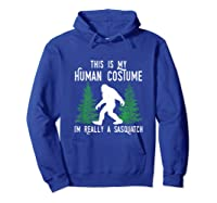 This Is My Human Costume I'm Really A Sasquatch Shirts Hoodie Royal Blue