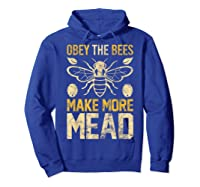 Obey The Bees, Make More Mead Gift Shirts Hoodie Royal Blue
