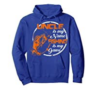 S Uncle Is My Name Fishing Game T Shirt Father\\\'s Day 2019 Hoodie Royal Blue
