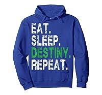 Destiny T-shirt Eat Sleep Destiny Repeat Short Sleeve T-shirt Hoodie Royal Blue