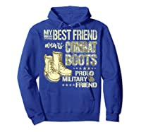 My Best Friend Wears Combat Boots Proud Military Friend Gift Shirts Hoodie Royal Blue