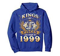 Kings Of Pisces Are Born In 1999 Happy 20th Birthday Shirts Hoodie Royal Blue