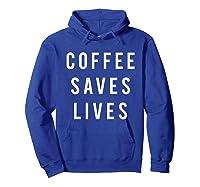 Coffee Saves Lives Shirts Hoodie Royal Blue