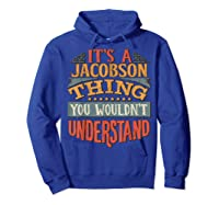 It\\\'s A Jacobson Thing You Wouldn\\\'t Understand T-shirt Hoodie Royal Blue