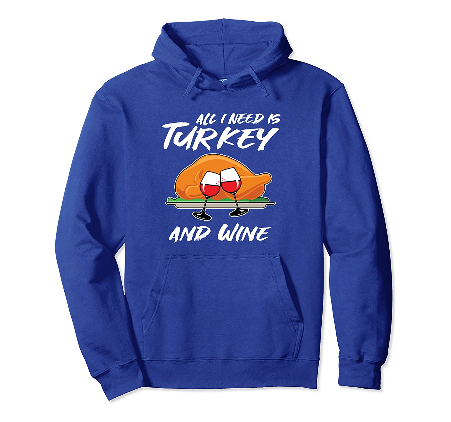All I Need Is Turkey And Wine Funny Adult Thanksgiving Gift Pullover Hoodie