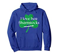 Funny Couples St. Patty's Day I Love Her Shamrocks Shirts Hoodie Royal Blue