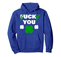 Lucky You Fuck You Funny St Patrick Day Shirts Hoodie Royal Blue