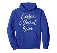 Cute Social Worker Gift For Funny Coffee Social Work Shirts Hoodie Royal Blue