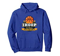 Funny Ihoop Watch Your Ankles Basketball Player Coach Gift Shirts Hoodie Royal Blue