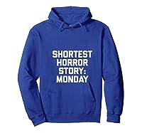Shortest Horror Story Monday Funny Saying Sarcastic Shirts Hoodie Royal Blue