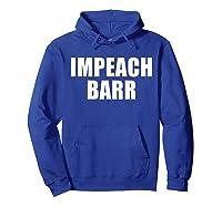 Impeach Barr T Shirt Hoodie Royal Blue