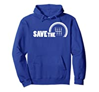 Save The Stick Manual Transmission Three Pedals Gift Shirts Hoodie Royal Blue