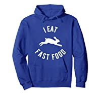 Rabbit Hunting Shirt I Eat Fast Food T Shirt Hoodie Royal Blue