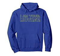 I Am Your Mother T Shirt Mother S Day Gift For Star Mom Hoodie Royal Blue