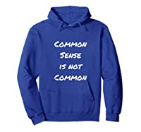 Common Sense Is Not Common Shirts Hoodie Royal Blue