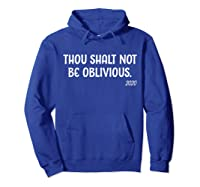 Thou Shalt Not Be Oblivious 2020 Liberal Voter Election T Shirt Hoodie Royal Blue