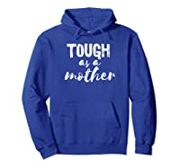 Tough As Mother Strong Mom T Shirt Happy Mothers Day Hoodie Royal Blue
