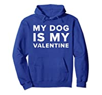 Funny My Dog Is My Valentine Valentine S Day T Shirt Hoodie Royal Blue