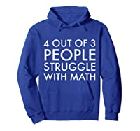 4 Out Of 3 People Struggle With Math T-shirt Geek Nerd Tee Hoodie Royal Blue