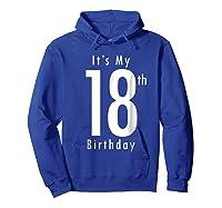 Its My 18th Birthday 18th Birthday Shirts Hoodie Royal Blue