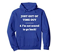 Just Out Of Time Out And I'm Not Scared To Go Back Premium T-shirt Hoodie Royal Blue