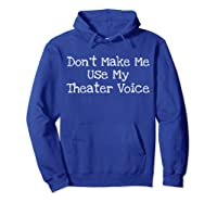 Don't Make Me Use My Theater Voice Shirts Hoodie Royal Blue