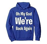 Oh My God We Re Back Again Backstreet Back Great Shirts Hoodie Royal Blue