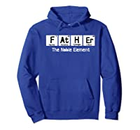 Father The Noble Elet Fathers Day T Shirt Gift For Dad Hoodie Royal Blue