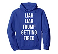 Liar Liar Trump Getting Fired Funny Impeach President T Shirt Hoodie Royal Blue