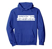 Impeach The Mother Fucker Tshirt For And  Hoodie Royal Blue