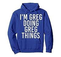 I'm Greg Doing Greg Things Funny Christmas Gift Idea Shirts Hoodie Royal Blue