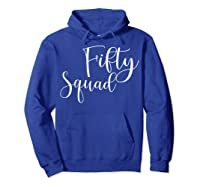 Fifty Squad 50th Birthday Party Gifts Shirts Hoodie Royal Blue