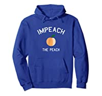 Impeach The Peach President T Shirt Hoodie Royal Blue