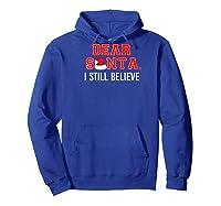Dear Santa I Still Believe In Santa Funny Christmas Gift Baseball Shirts Hoodie Royal Blue