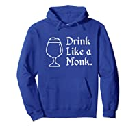 Drink Like A Monk, For Belgian Crafts Beer Lovers Shirts Hoodie Royal Blue