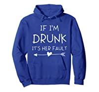 If I'm Drunk It's Her Fault Funny Best Friends T-shirt Hoodie Royal Blue